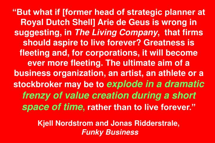 """""""But what if [former head of strategic planner at Royal Dutch Shell] Arie de Geus is wrong in suggesting, in"""