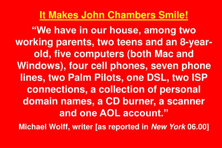 It Makes John Chambers Smile!