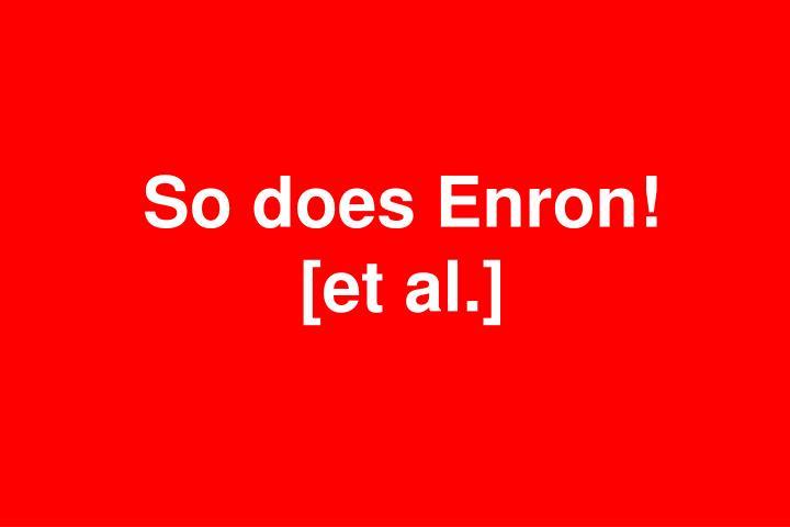 So does Enron!