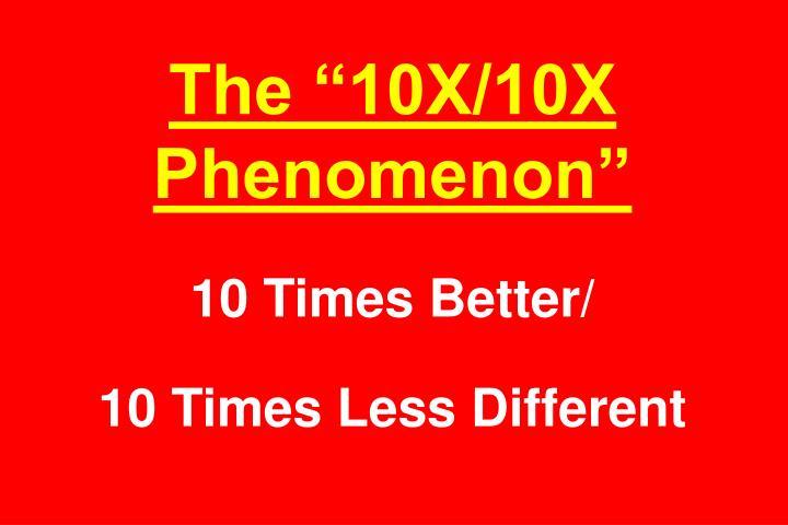 """The """"10X/10X Phenomenon"""""""
