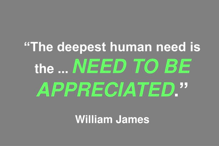 """""""The deepest human need is the ..."""