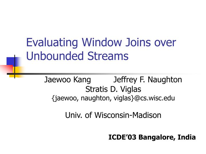 Evaluating Window Joins over Unbounded Streams