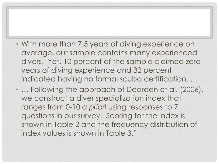 With more than 7.5 years of diving experience on average, our sample contains many experienced divers.  Yet, 10 percent of the sample claimed zero years of diving experience and 32 percent indicated having no formal scuba certification. …