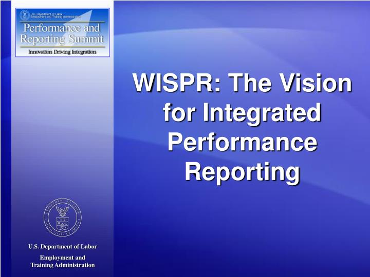 WISPR: The Vision for Integrated Performance Reporting