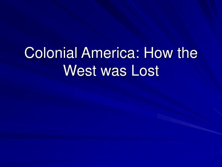 Colonial America: How the West was Lost