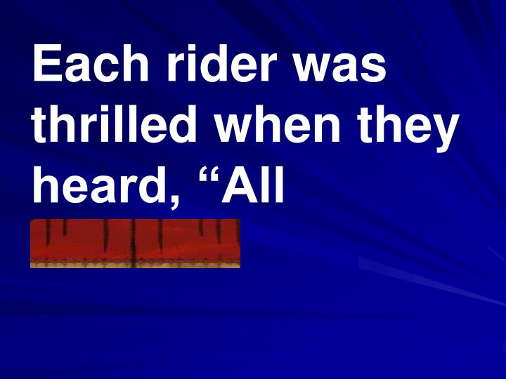"""Each rider was thrilled when they heard, """"All aboard!"""""""
