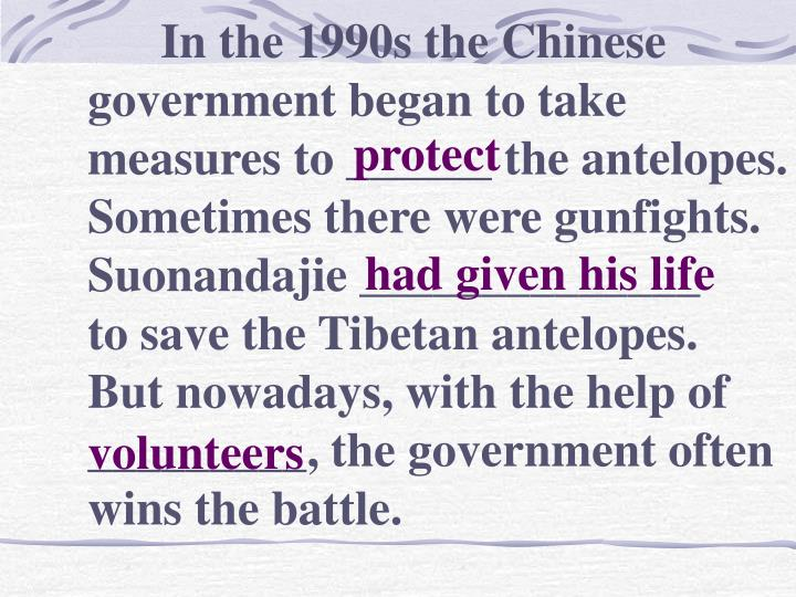 In the 1990s the Chinese government began to take measures to ______ the antelopes. Sometimes there were gunfights. Suonandajie ______________