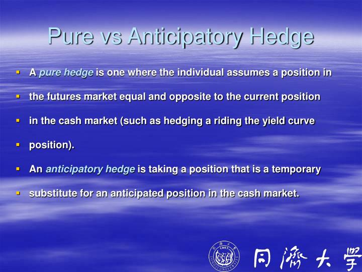 Pure vs Anticipatory Hedge