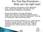 pre test day procedures what can i do right now