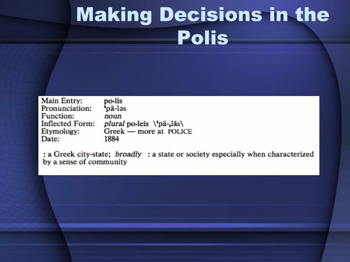 Making Decisions in the Polis