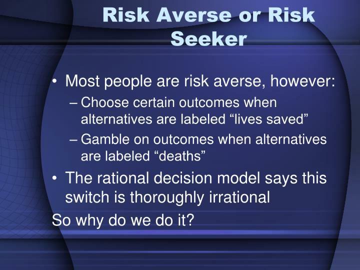 Risk Averse or Risk Seeker