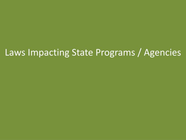 Laws Impacting State Programs / Agencies