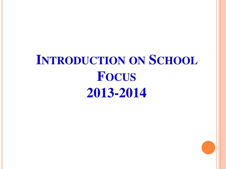 Introduction on school focus 2013 2014