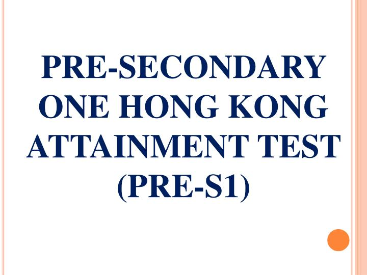 PRE-SECONDARY ONE HONG KONG ATTAINMENT TEST