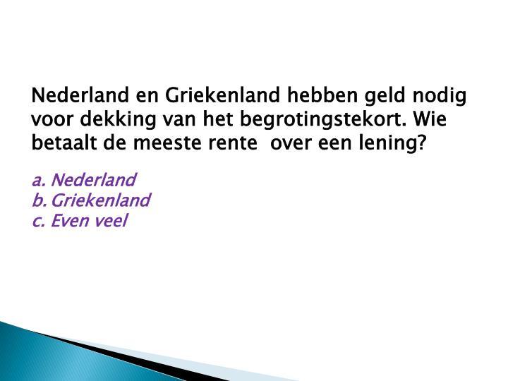 Nederland en Griekenland hebben geld nodig voor dekking van het begrotingstekort. Wie betaalt de meeste rente  over een lening?