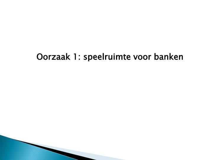 Oorzaak 1: speelruimte voor banken