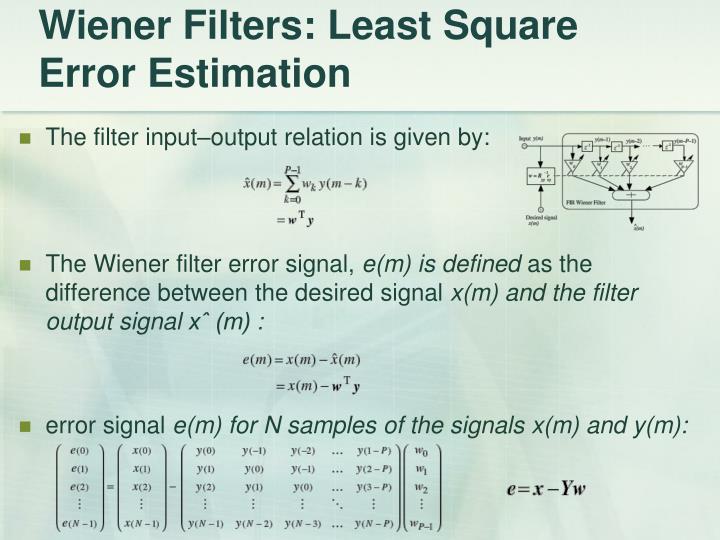 Wiener Filters: Least Square Error Estimation