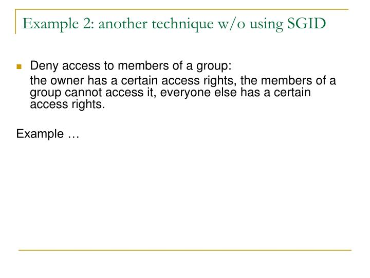 Example 2: another technique w/o using SGID