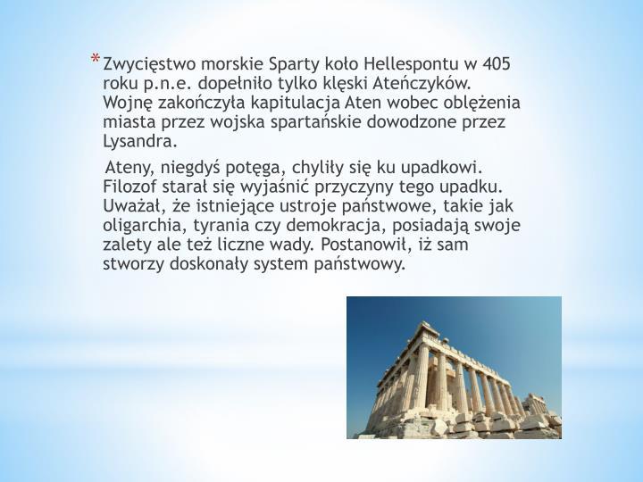 Zwycięstwo morskie Sparty koło Hellespontu w 405 roku p.n.e. dopełniło tylko klęski Ateńczyków. Wojnę zakończyła kapitulacja Aten wobec oblężenia miasta przez wojska spartańskie dowodzone przez