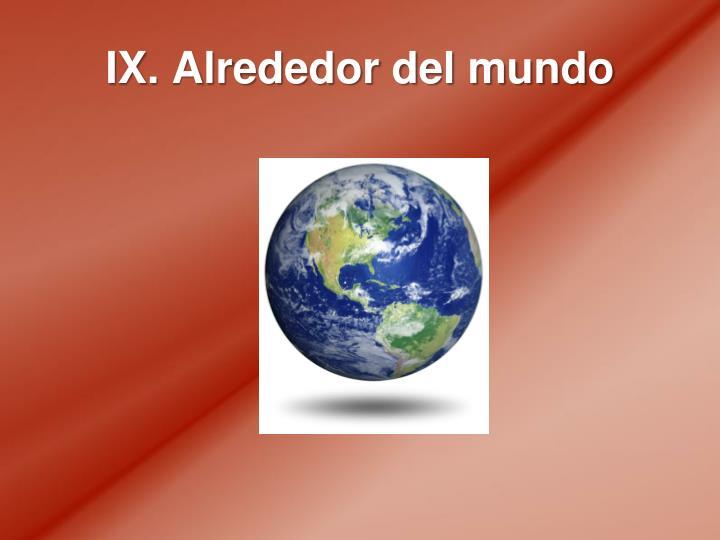 IX. Alrededor del mundo