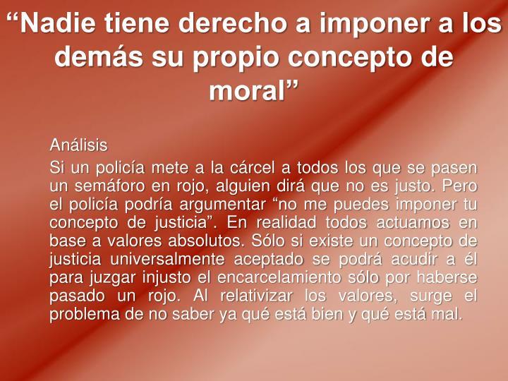 """""""Nadie tiene derecho a imponer a los demás su propio concepto de moral"""""""
