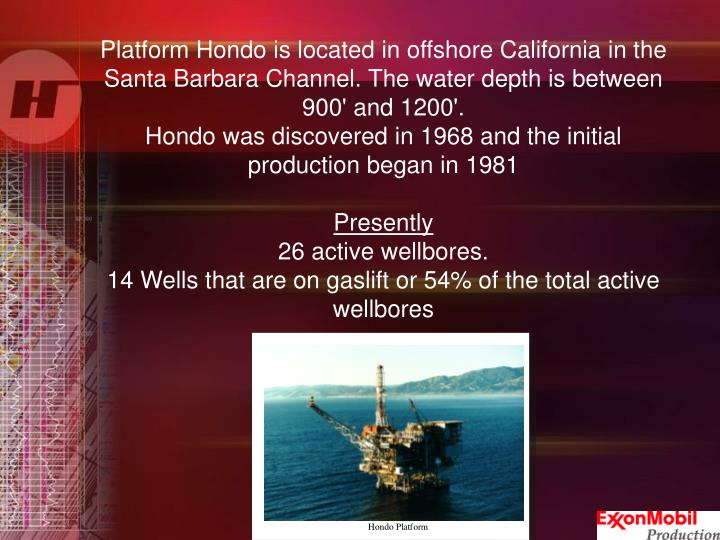 Platform Hondo is located in offshore California in the Santa Barbara Channel. The water depth is between 900' and 1200'.