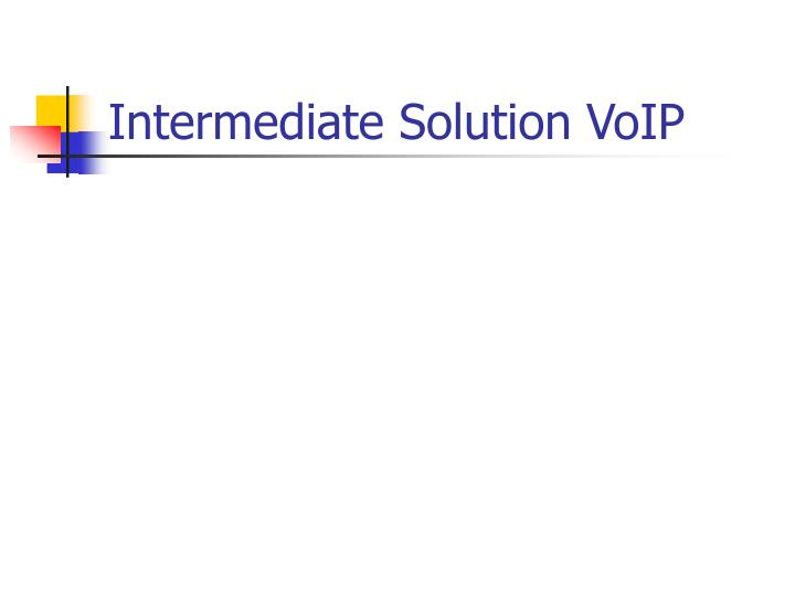 Intermediate Solution VoIP