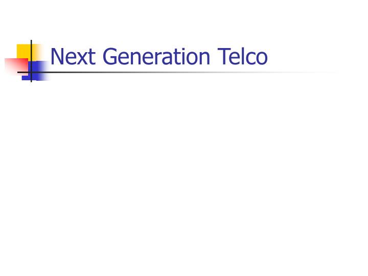 Next Generation Telco