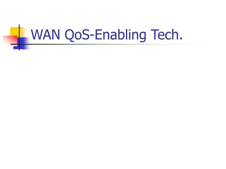 WAN QoS-Enabling Tech.
