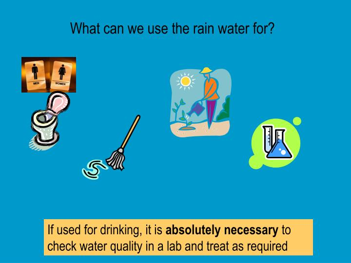 What can we use the rain water for?