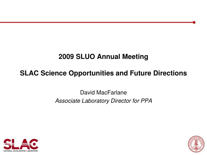 2009 sluo annual meeting slac science opportunities and future directions