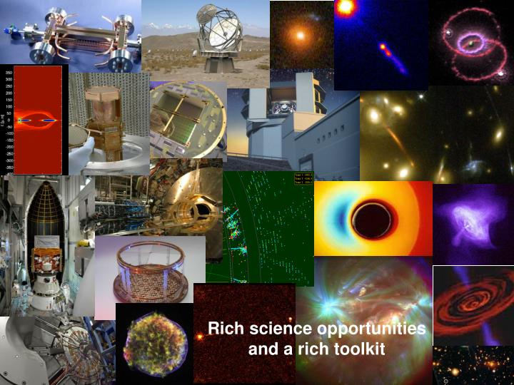 Rich science opportunities and a rich toolkit