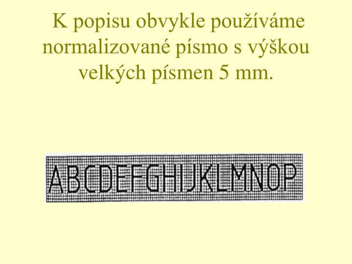 K popisu obvykle používáme normalizované písmo s výškou velkých písmen 5 mm.