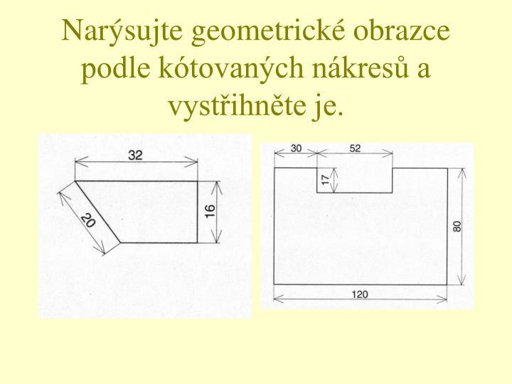 Narýsujte geometrické obrazce podle kótovaných nákresů a vystřihněte je.