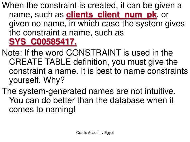 When the constraint is created, it can be given a name, such as