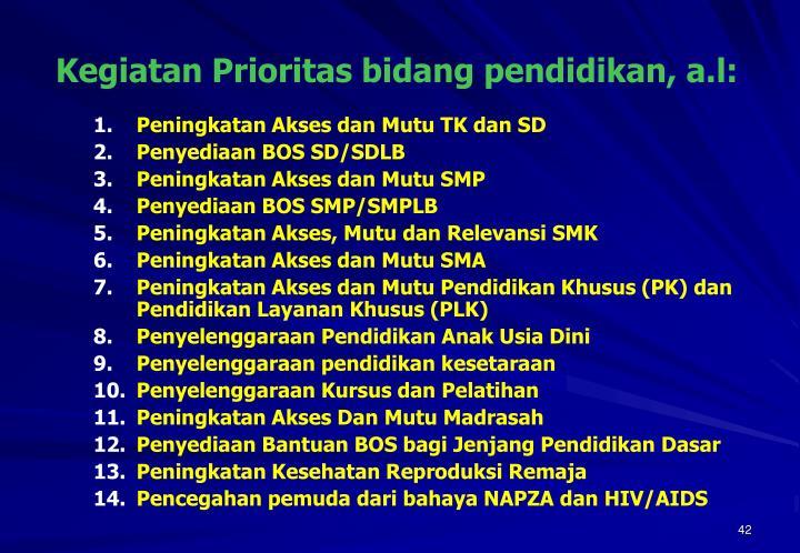 Kegiatan Prioritas bidang pendidikan, a.l: