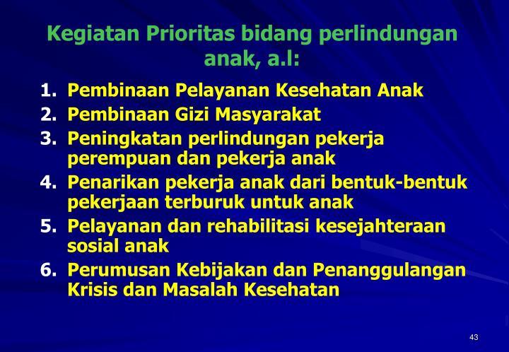 Kegiatan Prioritas bidang perlindungan anak, a.l: