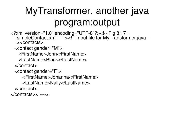MyTransformer, another java program:output