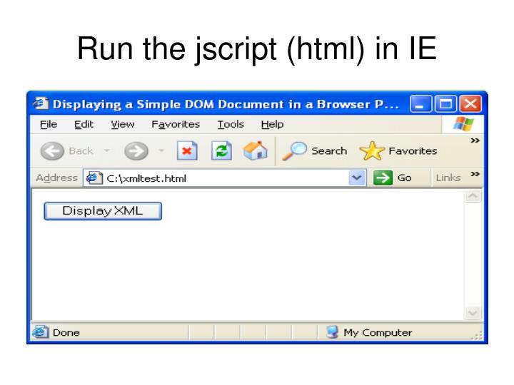 Run the jscript (html) in IE