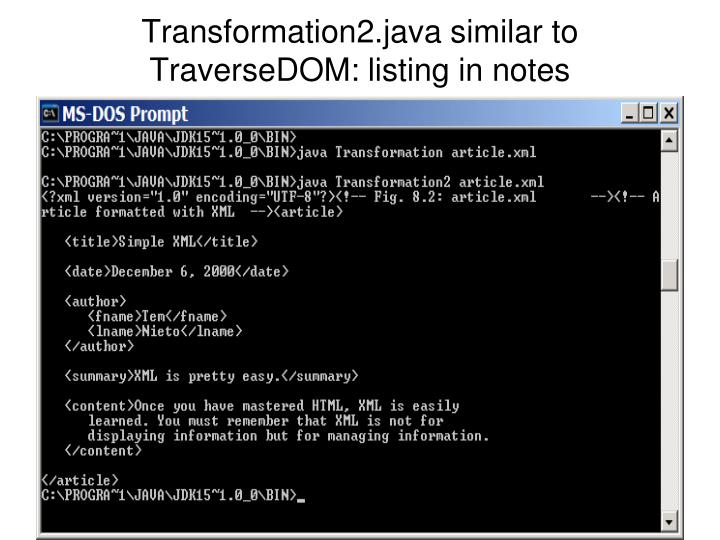 Transformation2.java similar to TraverseDOM: listing in notes