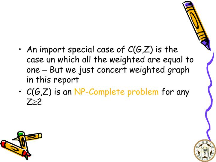 An import special case of C(G,Z) is the case un which all the weighted are equal to one