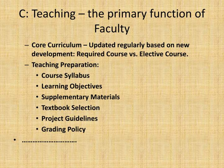 C: Teaching – the primary function of Faculty