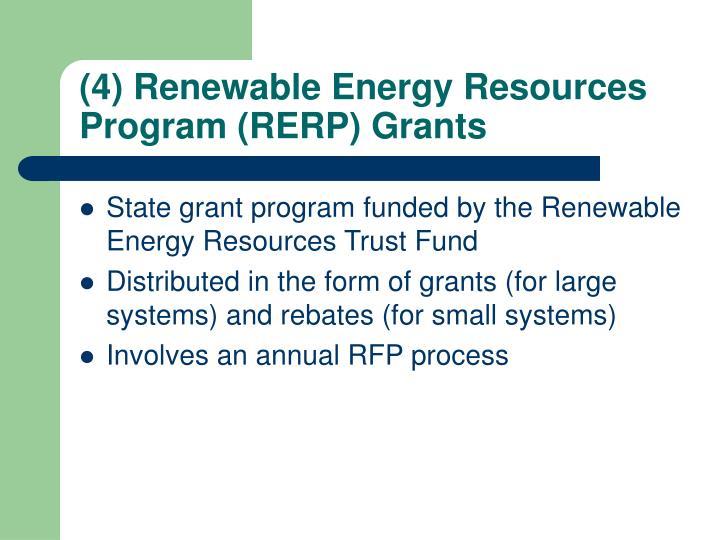 (4) Renewable Energy Resources Program (RERP) Grants