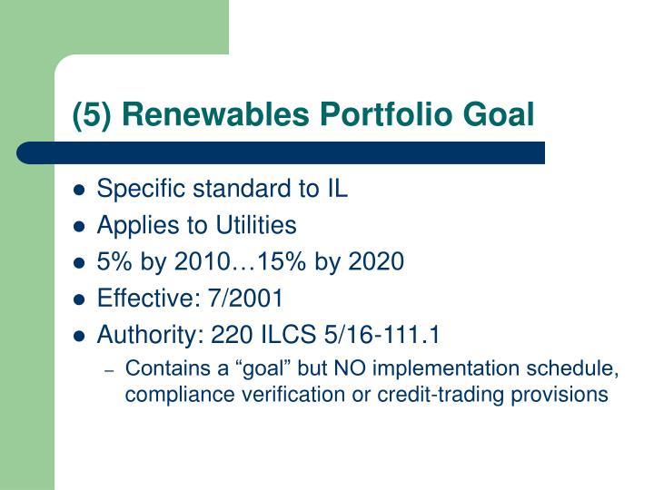 (5) Renewables Portfolio Goal