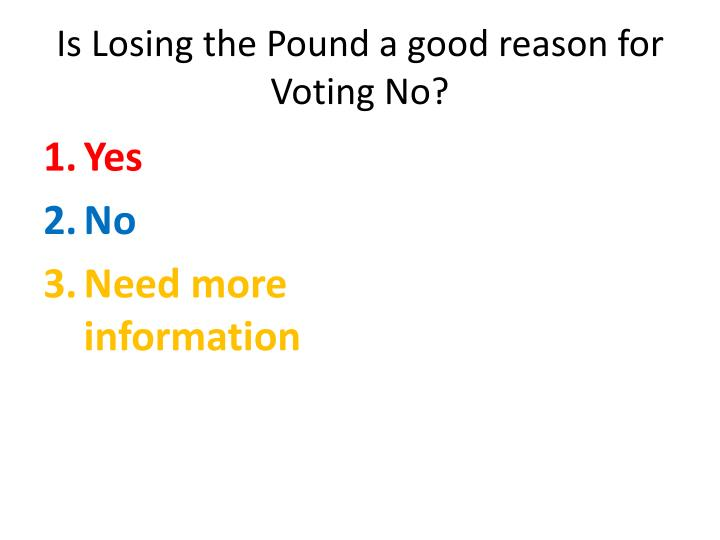 Is Losing the Pound a good reason for Voting No?