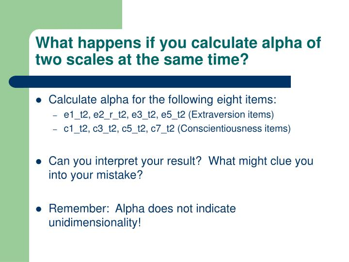 What happens if you calculate alpha of two scales at the same time?