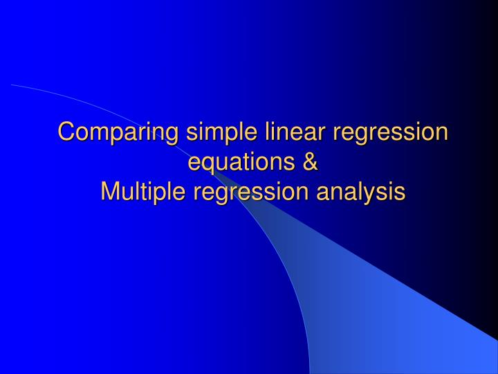 Comparing simple linear regression equations &