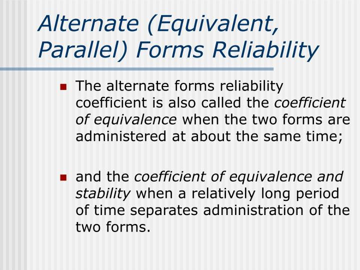 Alternate (Equivalent, Parallel) Forms Reliability