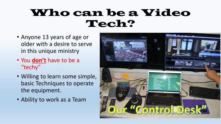 Who can be a Video Tech?