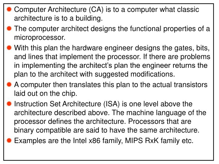 Computer Architecture (CA) is to a computer what classic architecture is to a building.